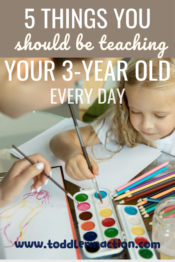 5 things you should be teaching your 3 year old every day